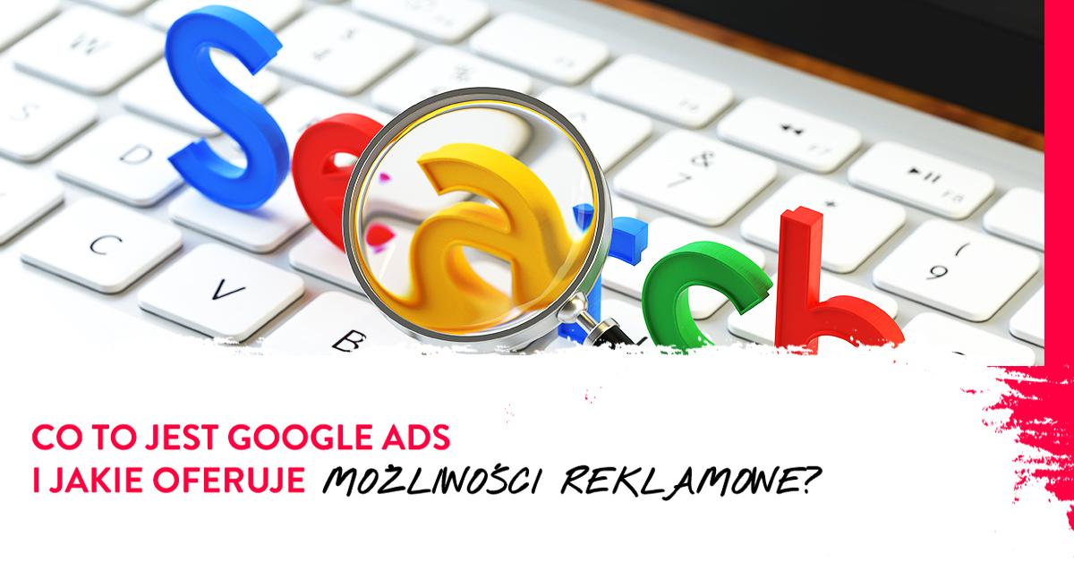 Co to jest Google Ads i jakie oferuje możliwości?